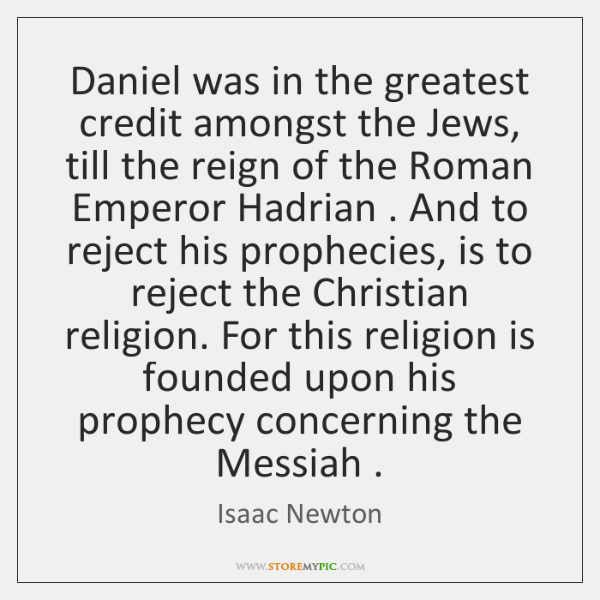 Daniel was in the greatest credit amongst the Jews, till the reign ...