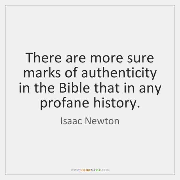 There are more sure marks of authenticity in the Bible that in ...