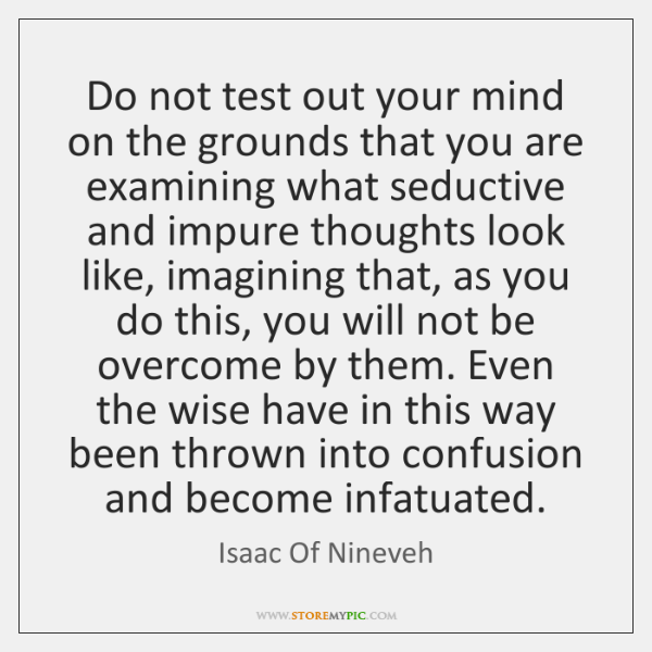 Do not test out your mind on the grounds that you are ...