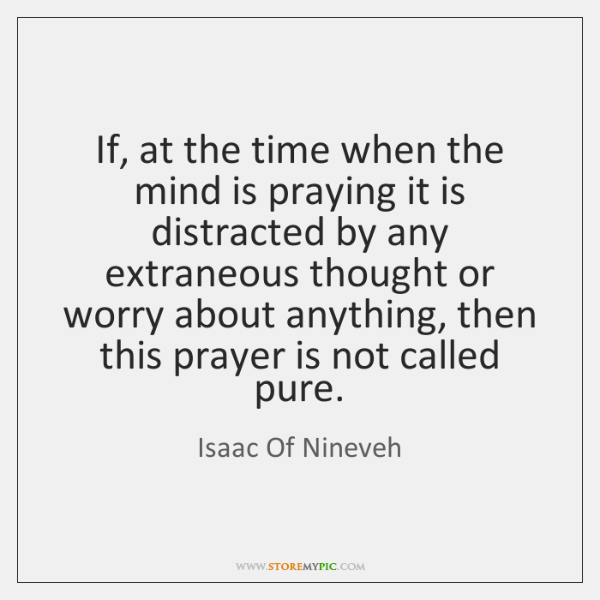 If, at the time when the mind is praying it is distracted ...