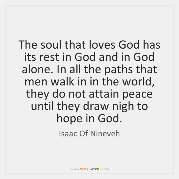 The soul that loves God has its rest in God and in ...