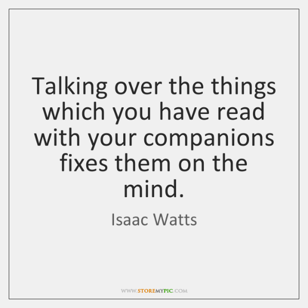 Talking over the things which you have read with your companions fixes ...