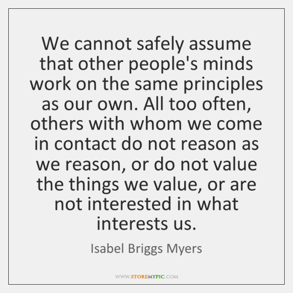 We cannot safely assume that other people's minds work on the same ...