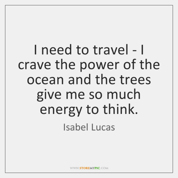 I need to travel - I crave the power of the ocean ...