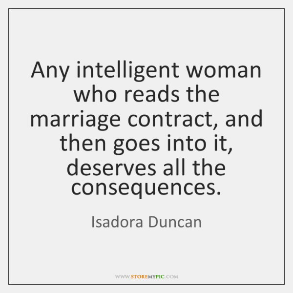 Any intelligent woman who reads the marriage contract, and then goes into ...