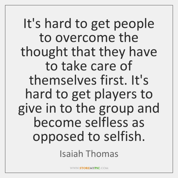 It's hard to get people to overcome the thought that they have ...