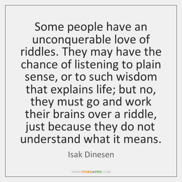Some people have an unconquerable love of riddles. They may have the ...