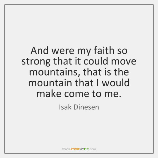 And were my faith so strong that it could move mountains, that ...