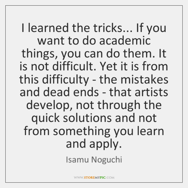 I learned the tricks... If you want to do academic things, you ...