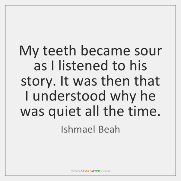 My teeth became sour as I listened to his story. It was ...