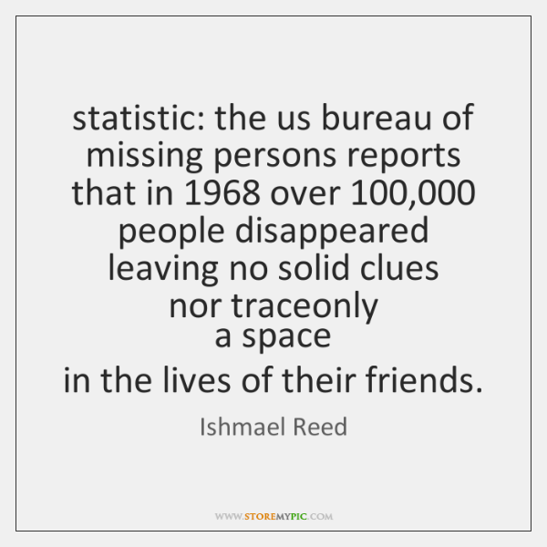 statistic: the us bureau of missing persons reports  that in 1968 over 100,000 people ...