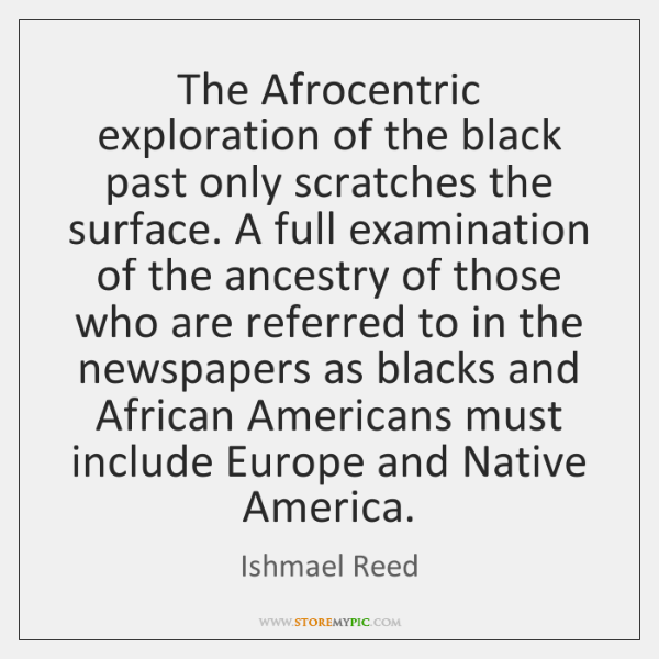 The Afrocentric exploration of the black past only scratches the surface. A ...