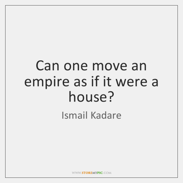 Can one move an empire as if it were a house?
