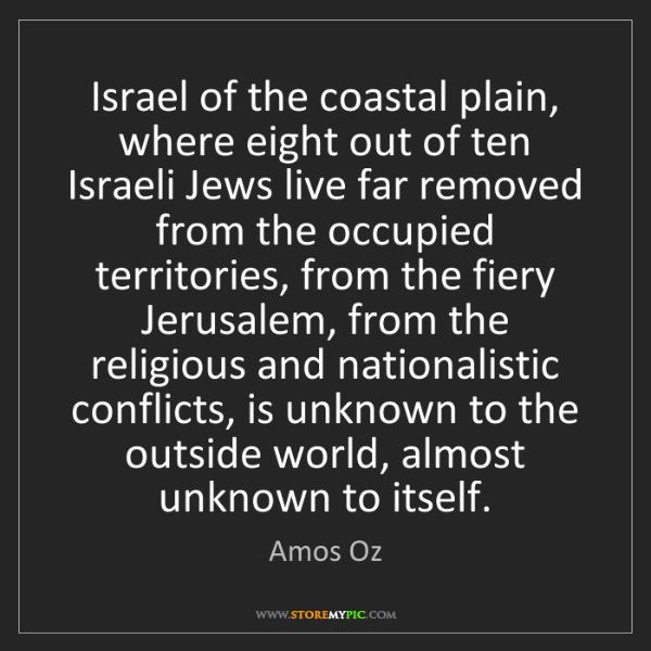 Amos Oz: Israel of the coastal plain, where eight out of ten Israeli...