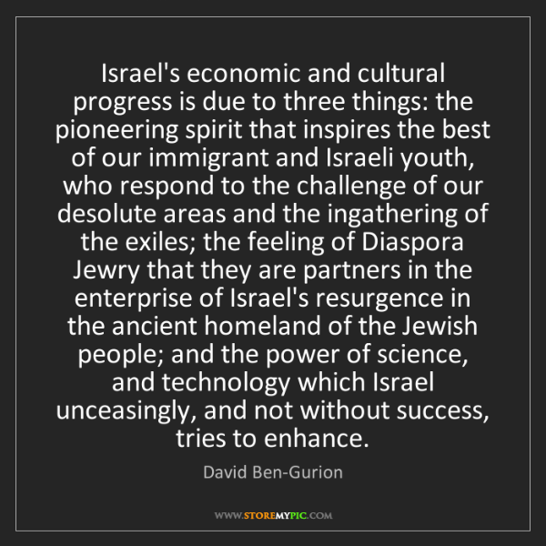 David Ben-Gurion: Israel's economic and cultural progress is due to three...