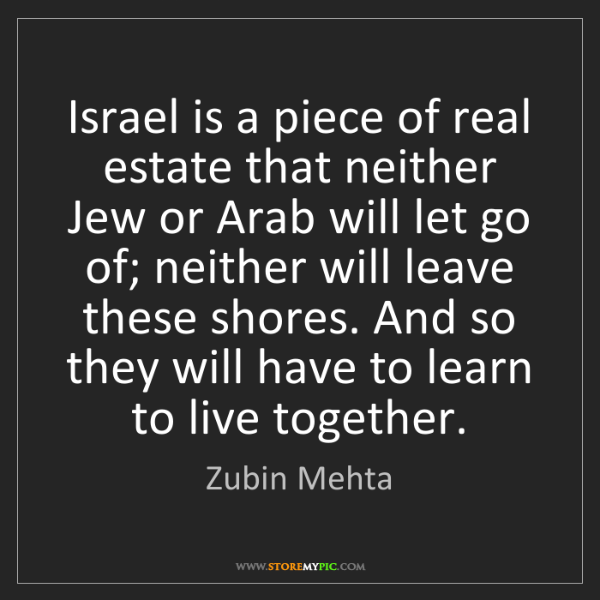 Zubin Mehta: Israel is a piece of real estate that neither Jew or...