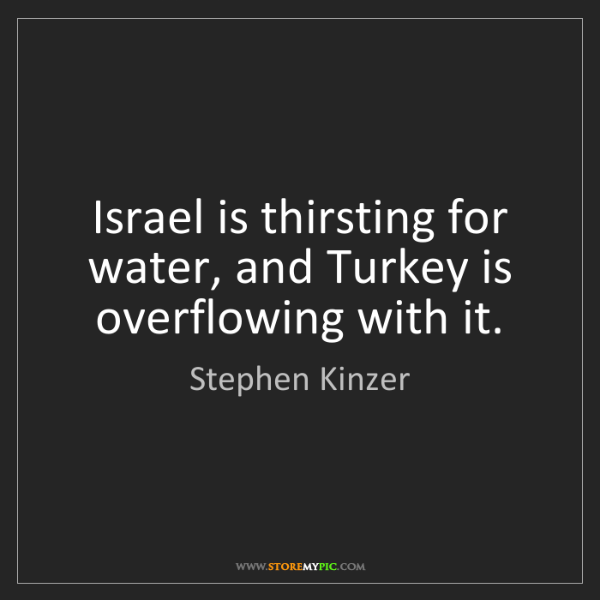 Stephen Kinzer: Israel is thirsting for water, and Turkey is overflowing...