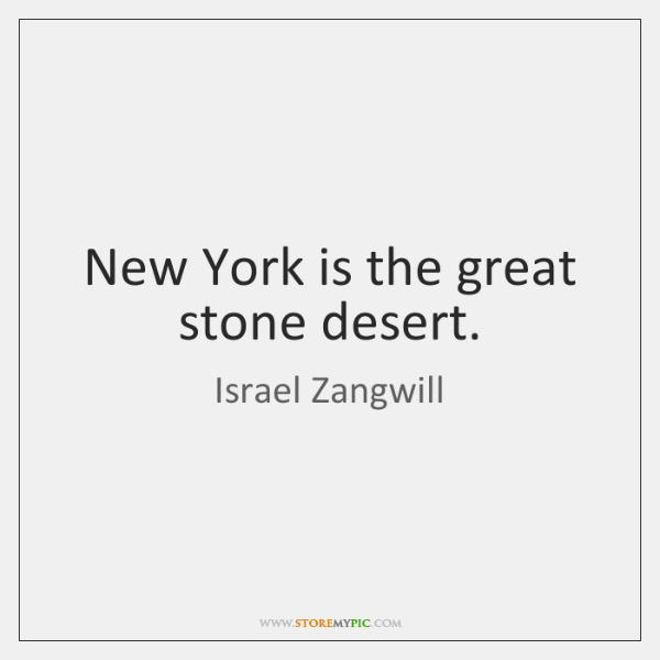New York is the great stone desert.