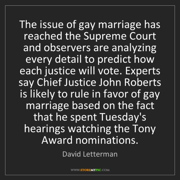 David Letterman: The issue of gay marriage has reached the Supreme Court...