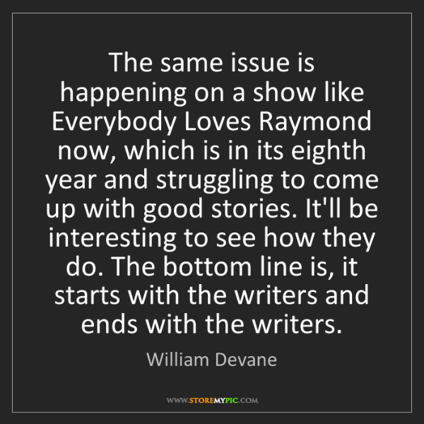 William Devane: The same issue is happening on a show like Everybody...