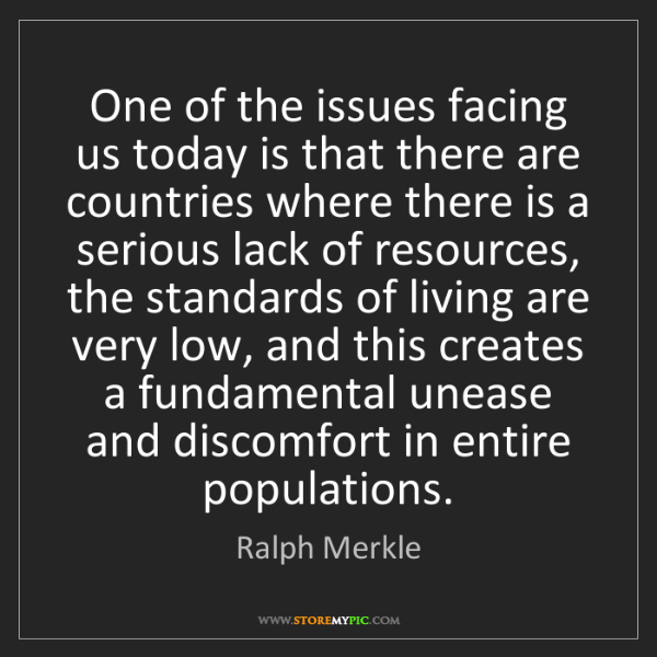 Ralph Merkle: One of the issues facing us today is that there are countries...