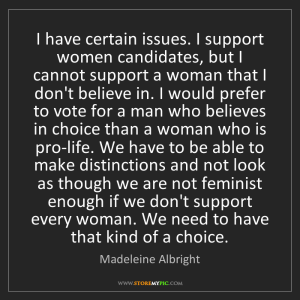Madeleine Albright: I have certain issues. I support women candidates, but...