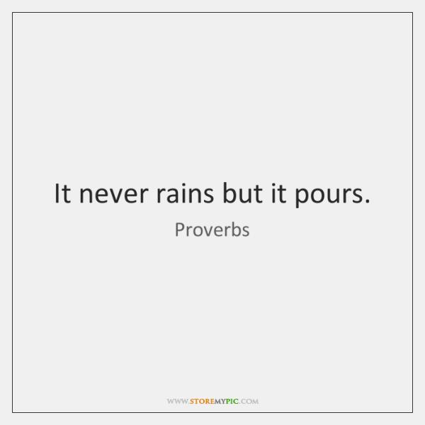 It never rains but it pours.