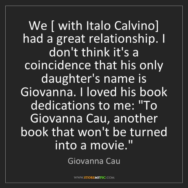 Giovanna Cau: We [ with Italo Calvino] had a great relationship. I...