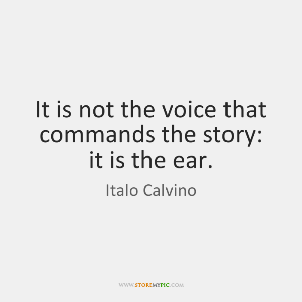 It is not the voice that commands the story: it is the ...