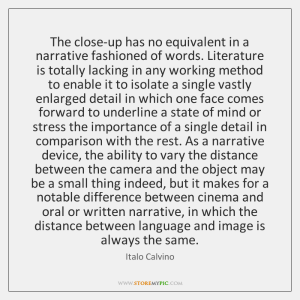 The close-up has no equivalent in a narrative fashioned of words. Literature ...