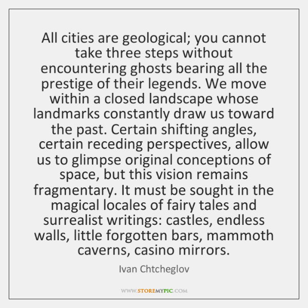 All cities are geological; you cannot take three steps without encountering ghosts ...