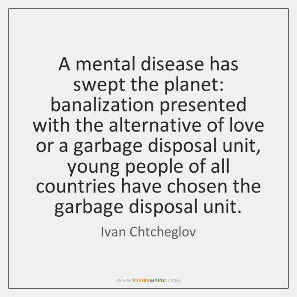 A mental disease has swept the planet: banalization presented with the alternative ...