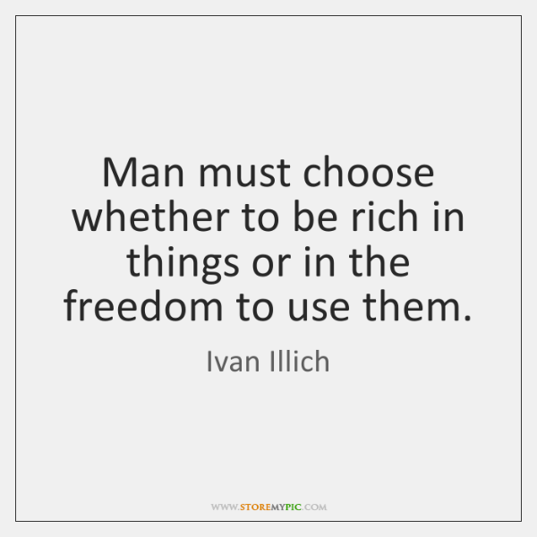 Man must choose whether to be rich in things or in the ...