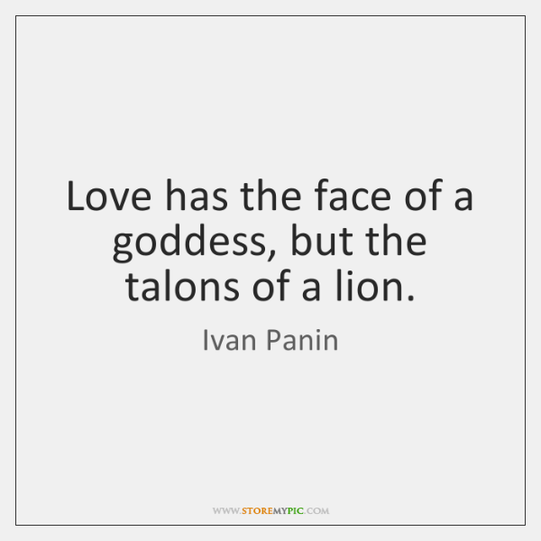 Love has the face of a goddess, but the talons of a ...