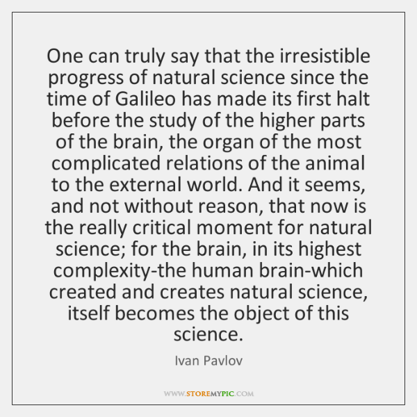 One can truly say that the irresistible progress of natural science since ...
