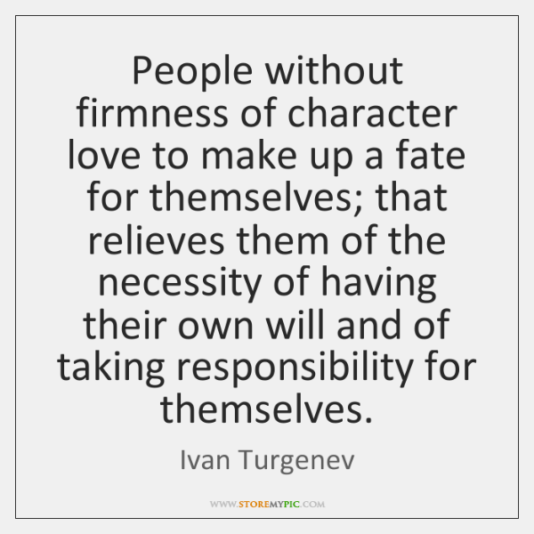 People without firmness of character love to make up a fate for ...
