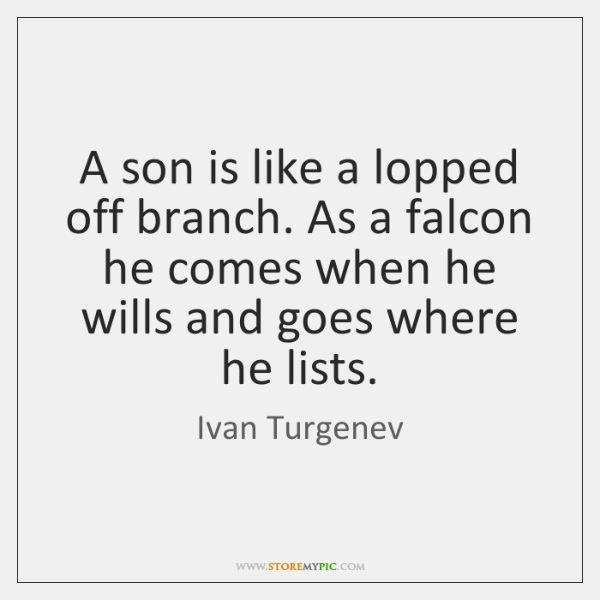 A son is like a lopped off branch. As a falcon he ...