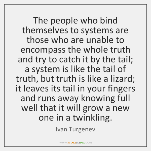 The people who bind themselves to systems are those who are unable ...