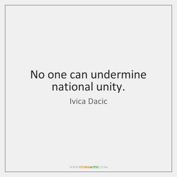 No one can undermine national unity.