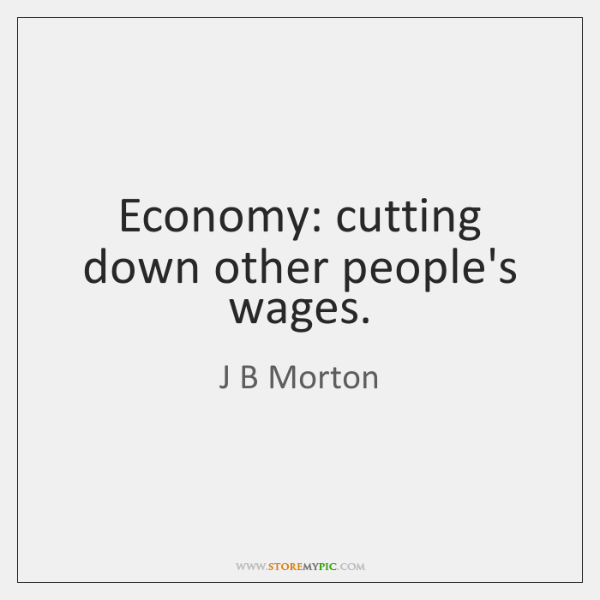 Economy: cutting down other people's wages.