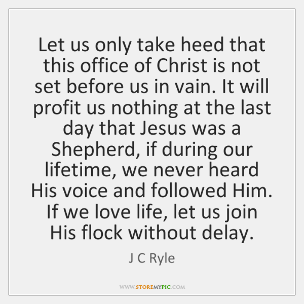 Let us only take heed that this office of Christ is not ...