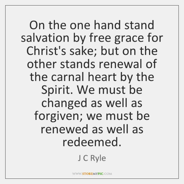 On the one hand stand salvation by free grace for Christ's sake; ...