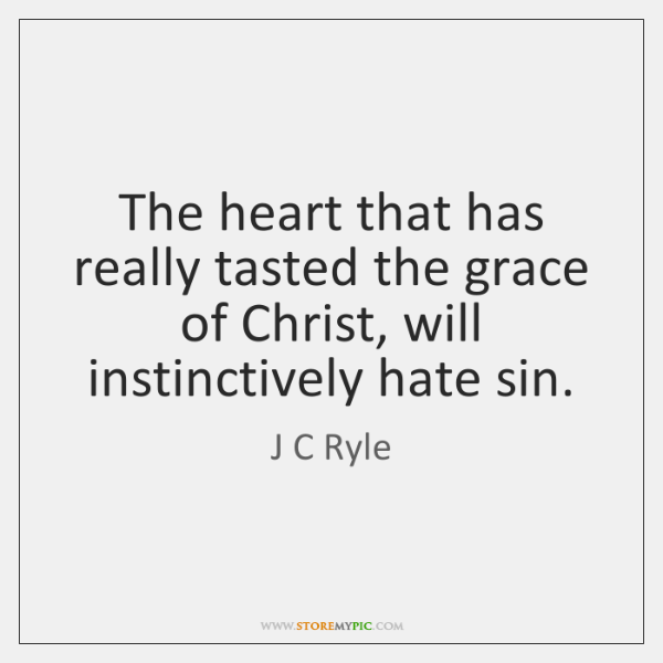 The heart that has really tasted the grace of Christ, will instinctively ...