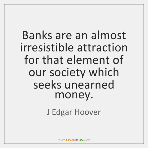 Banks are an almost irresistible attraction for that element of our society ...