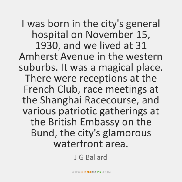I was born in the city's general hospital on November 15, 1930, and we ...