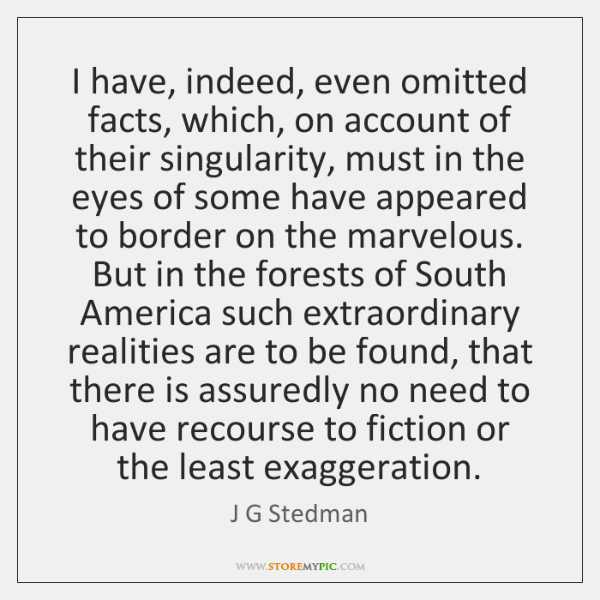 I have, indeed, even omitted facts, which, on account of their singularity, ...