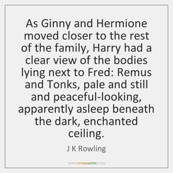 As Ginny and Hermione moved closer to the rest of the family, ...
