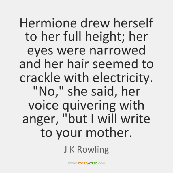 Hermione drew herself to her full height; her eyes were narrowed and ...