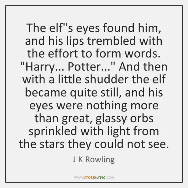 The elf's eyes found him, and his lips trembled with the effort ...