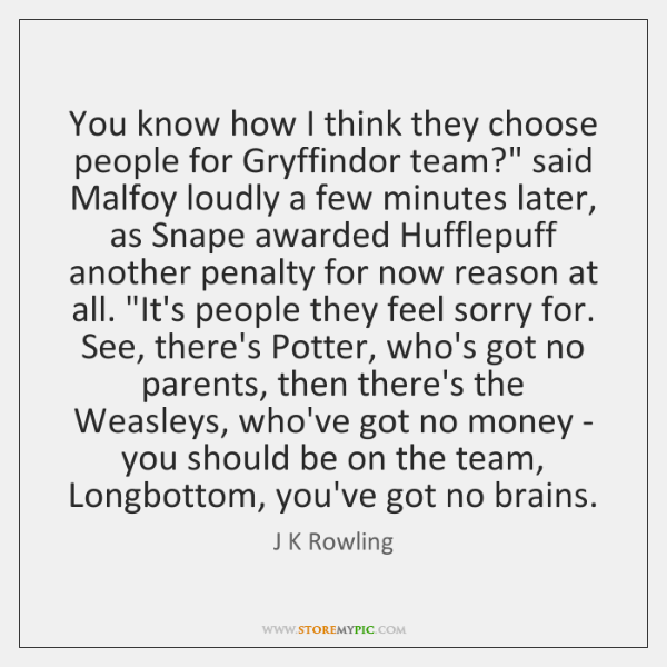 """You know how I think they choose people for Gryffindor team?"""" said ..."""